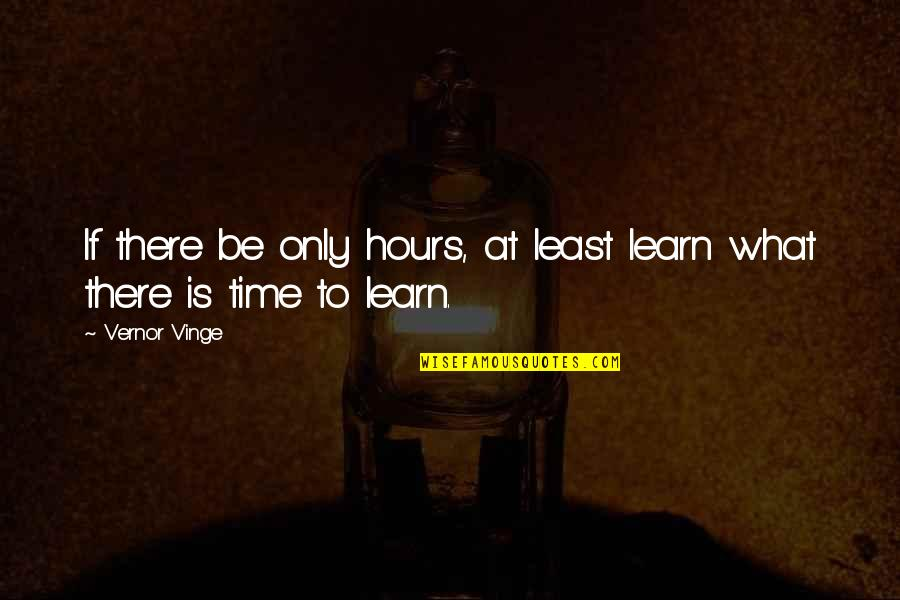 Vinge Quotes By Vernor Vinge: If there be only hours, at least learn