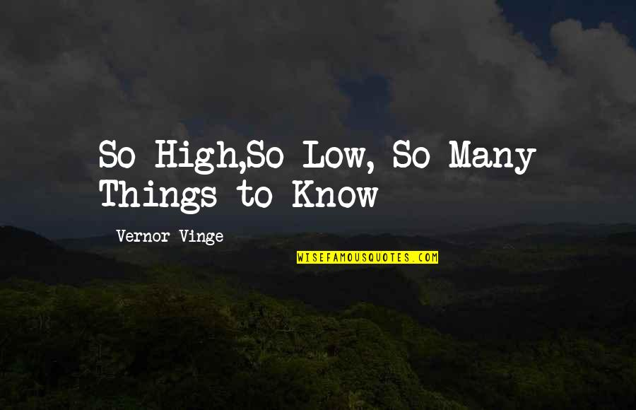 Vinge Quotes By Vernor Vinge: So High,So Low, So Many Things to Know