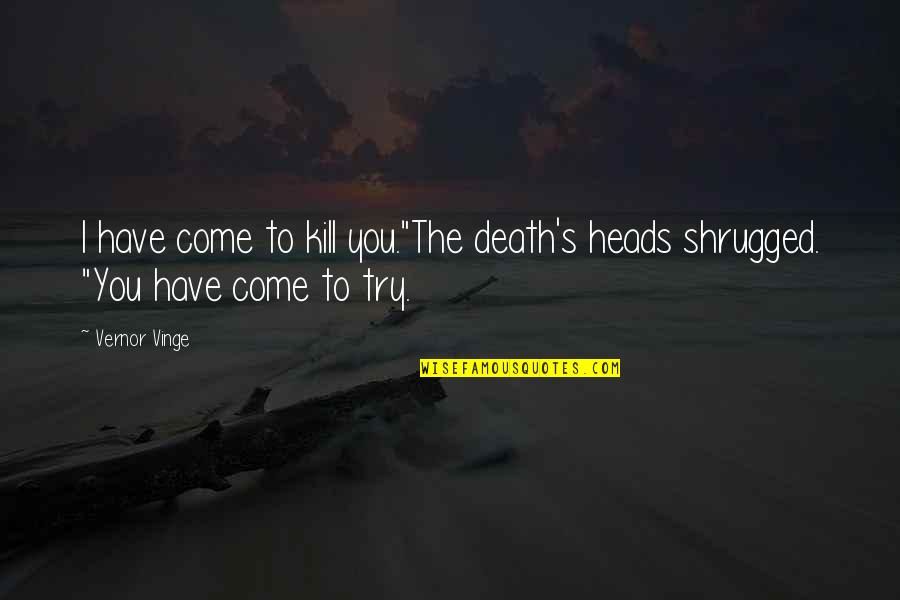 "Vinge Quotes By Vernor Vinge: I have come to kill you.""The death's heads"