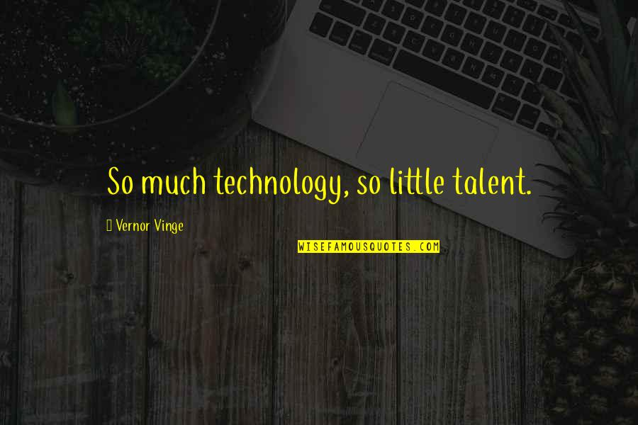 Vinge Quotes By Vernor Vinge: So much technology, so little talent.