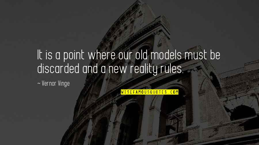 Vinge Quotes By Vernor Vinge: It is a point where our old models