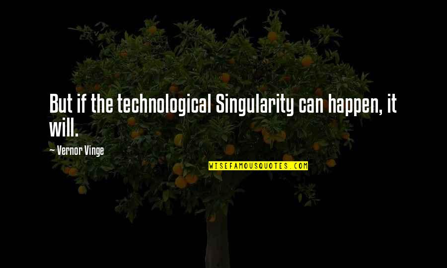 Vinge Quotes By Vernor Vinge: But if the technological Singularity can happen, it