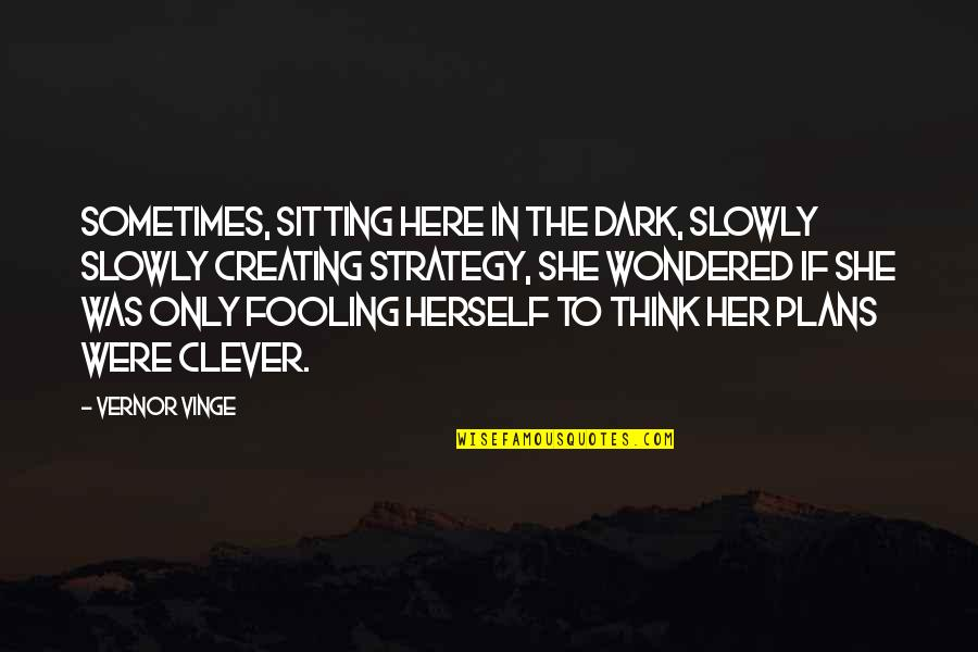 Vinge Quotes By Vernor Vinge: Sometimes, sitting here in the dark, slowly slowly
