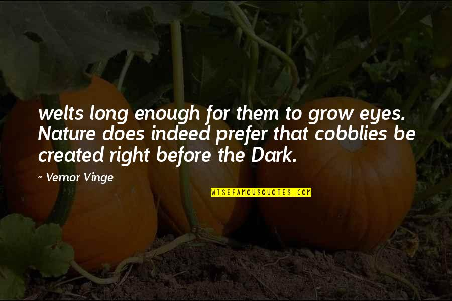 Vinge Quotes By Vernor Vinge: welts long enough for them to grow eyes.