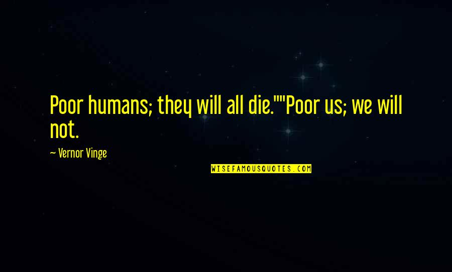 "Vinge Quotes By Vernor Vinge: Poor humans; they will all die.""""Poor us; we"