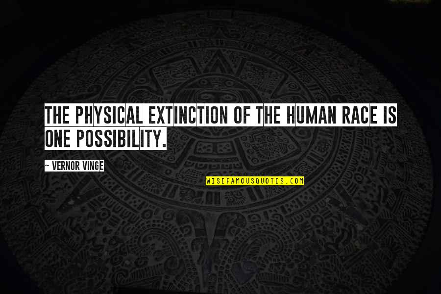 Vinge Quotes By Vernor Vinge: The physical extinction of the human race is