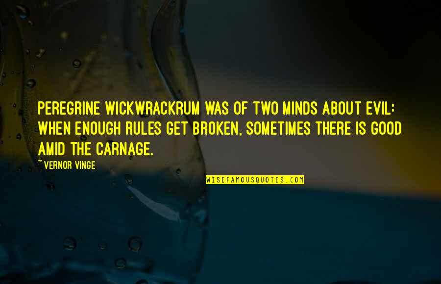 Vinge Quotes By Vernor Vinge: Peregrine Wickwrackrum was of two minds about evil: