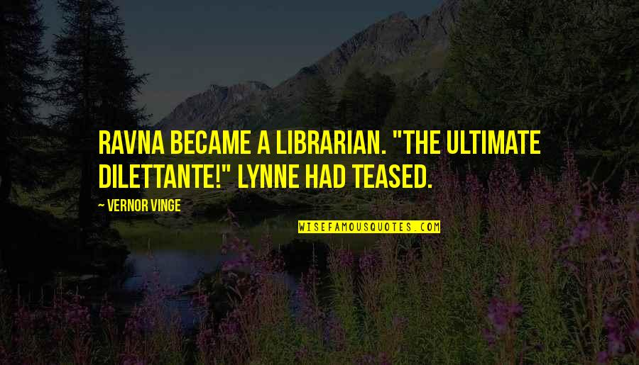 "Vinge Quotes By Vernor Vinge: Ravna became a librarian. ""The ultimate dilettante!"" Lynne"