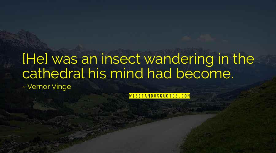 Vinge Quotes By Vernor Vinge: [He] was an insect wandering in the cathedral