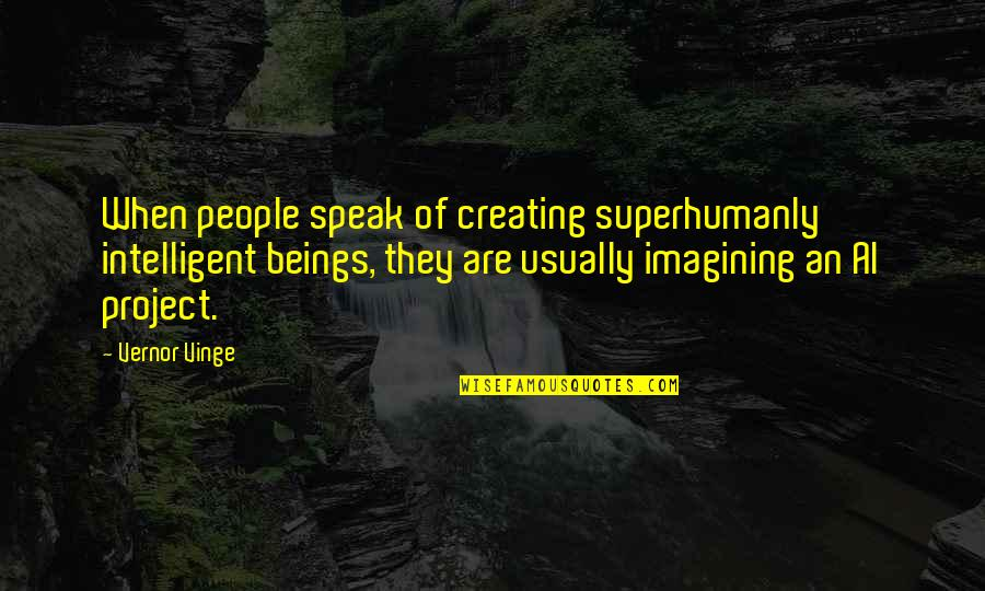 Vinge Quotes By Vernor Vinge: When people speak of creating superhumanly intelligent beings,