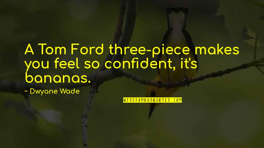 Vinicius De Moraes Love Quotes By Dwyane Wade: A Tom Ford three-piece makes you feel so