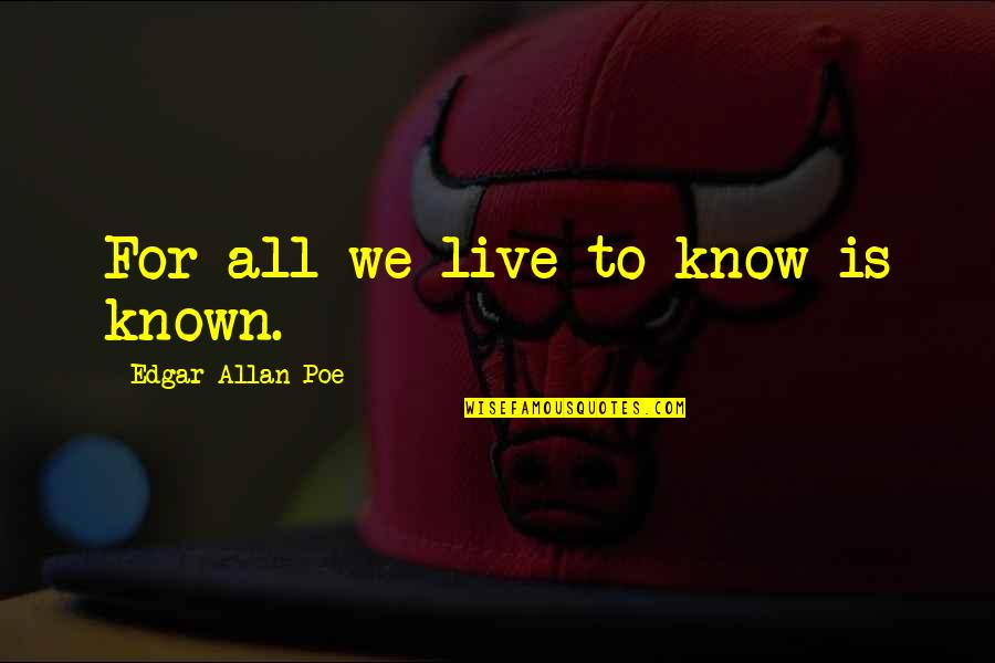 Vinicius De Moraes Love Quotes By Edgar Allan Poe: For all we live to know is known.