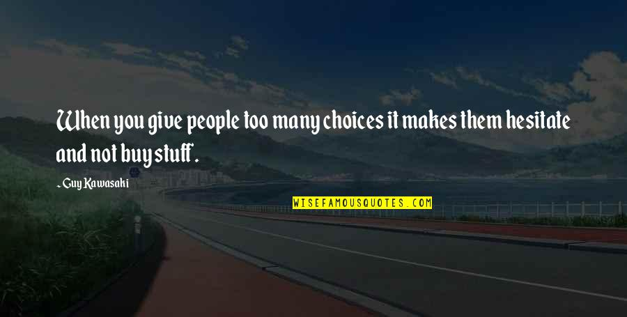 Vinicius De Moraes Love Quotes By Guy Kawasaki: When you give people too many choices it