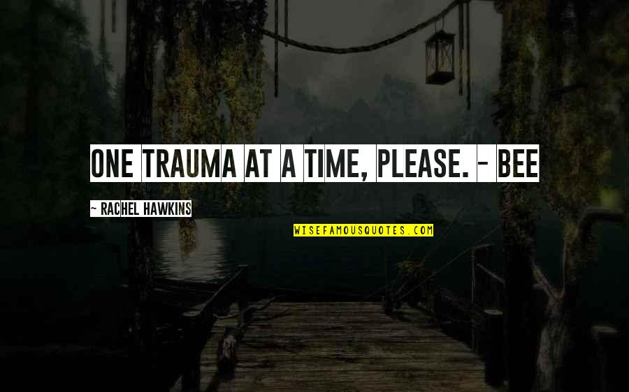 Vinicius De Moraes Love Quotes By Rachel Hawkins: One trauma at a time, please. - Bee