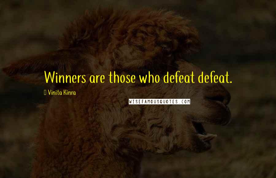 Vinita Kinra quotes: Winners are those who defeat defeat.