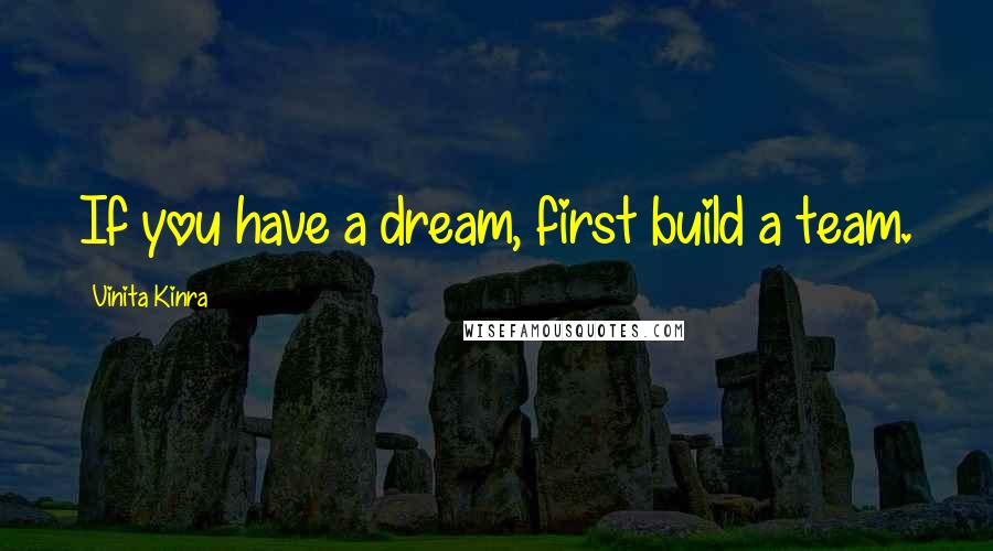 Vinita Kinra quotes: If you have a dream, first build a team.