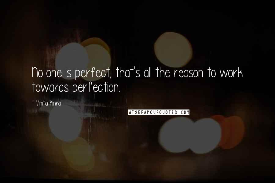 Vinita Kinra quotes: No one is perfect; that's all the reason to work towards perfection.