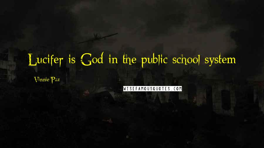 Vinnie Paz quotes: Lucifer is God in the public school system