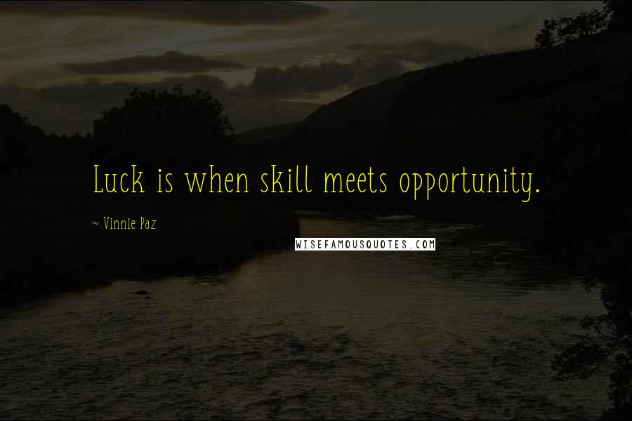 Vinnie Paz quotes: Luck is when skill meets opportunity.