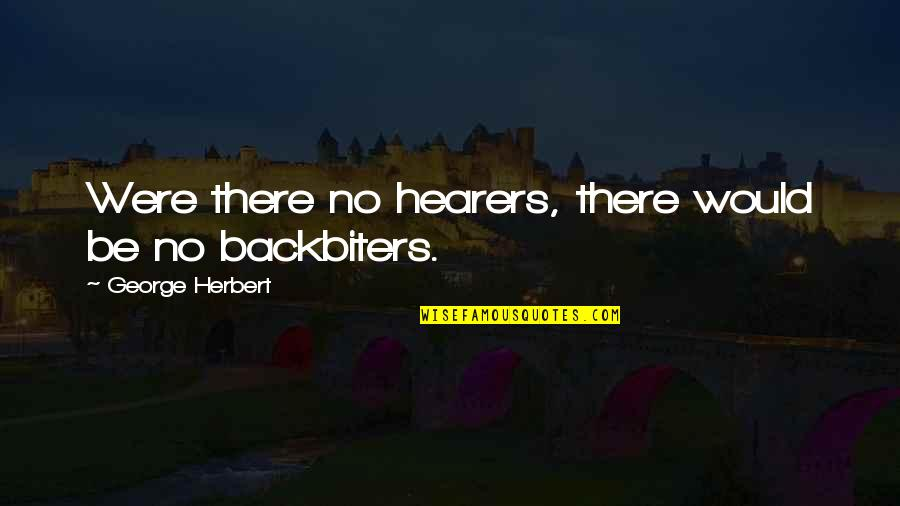 Vinnie The Gooch Quotes By George Herbert: Were there no hearers, there would be no