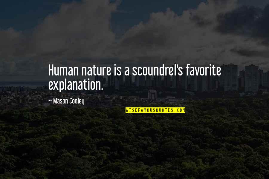 Vinnie The Gooch Quotes By Mason Cooley: Human nature is a scoundrel's favorite explanation.