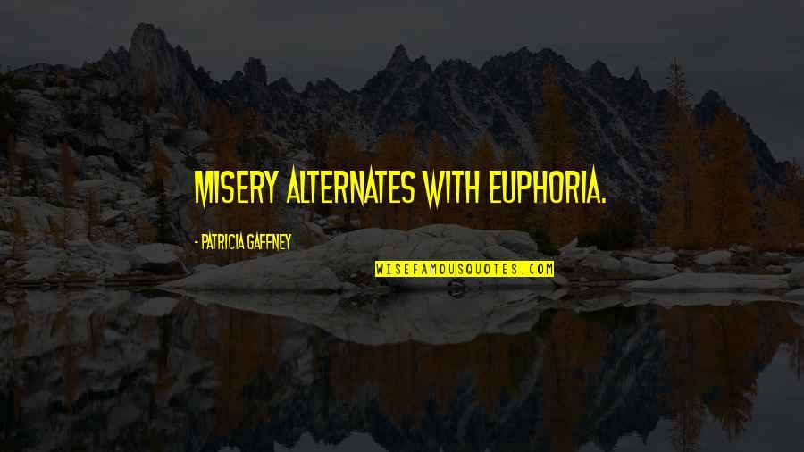 Vinnie The Gooch Quotes By Patricia Gaffney: Misery alternates with euphoria.