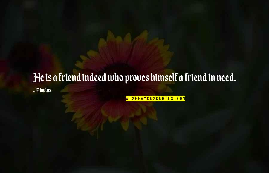 Vinnie The Gooch Quotes By Plautus: He is a friend indeed who proves himself