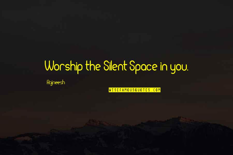 Vinnie The Gooch Quotes By Rajneesh: Worship the Silent Space in you.