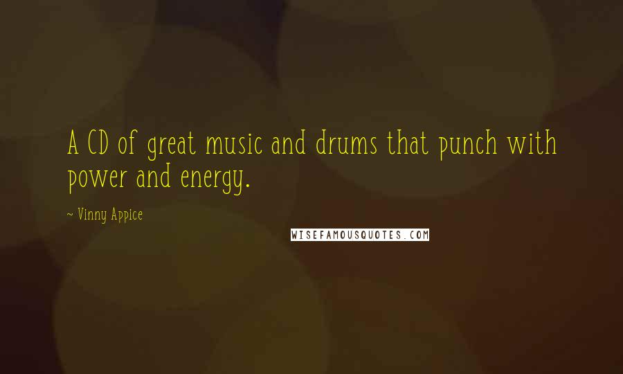 Vinny Appice quotes: A CD of great music and drums that punch with power and energy.