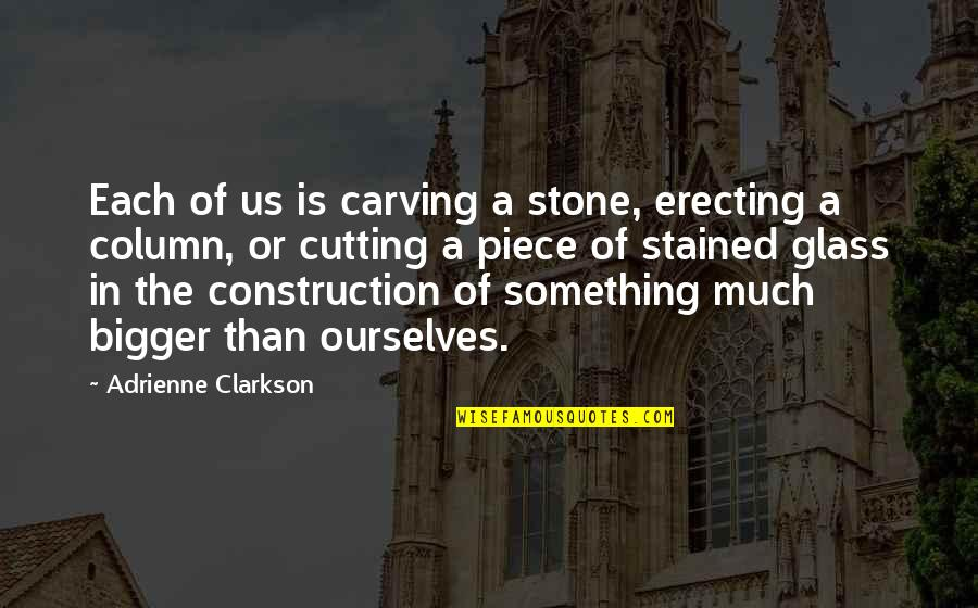 Vintage Cars Quotes By Adrienne Clarkson: Each of us is carving a stone, erecting