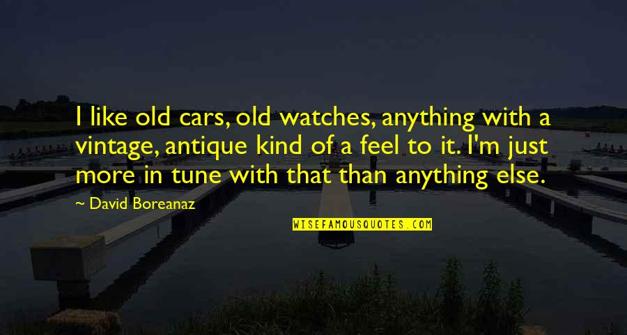 Vintage Cars Quotes By David Boreanaz: I like old cars, old watches, anything with