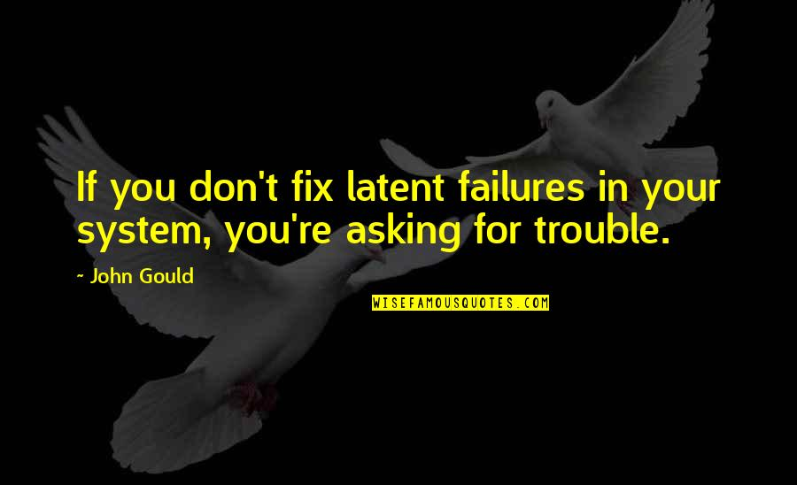 Vintage Cars Quotes By John Gould: If you don't fix latent failures in your