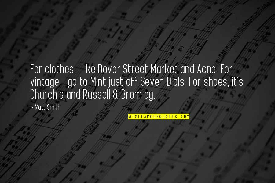 Vintage Shoes Quotes By Matt Smith: For clothes, I like Dover Street Market and