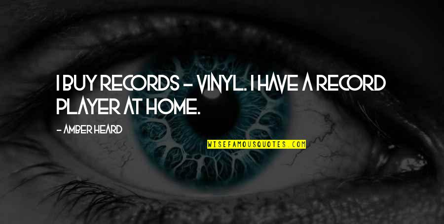Vinyl Record Quotes By Amber Heard: I buy records - vinyl. I have a