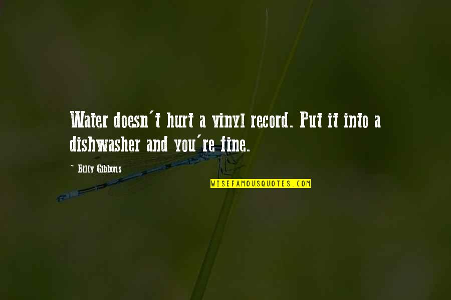 Vinyl Record Quotes By Billy Gibbons: Water doesn't hurt a vinyl record. Put it