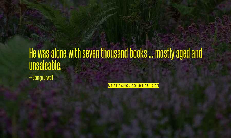 Vinyl Record Quotes By George Orwell: He was alone with seven thousand books ...
