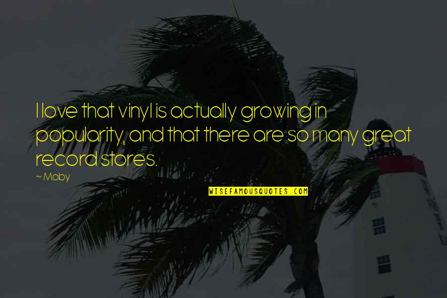 Vinyl Record Quotes By Moby: I love that vinyl is actually growing in
