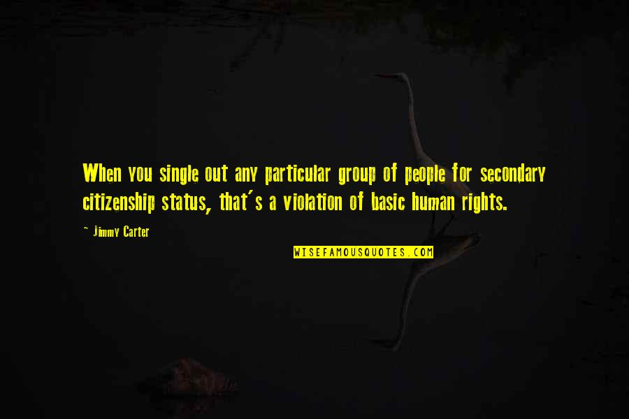 Violation Of Rights Quotes By Jimmy Carter: When you single out any particular group of