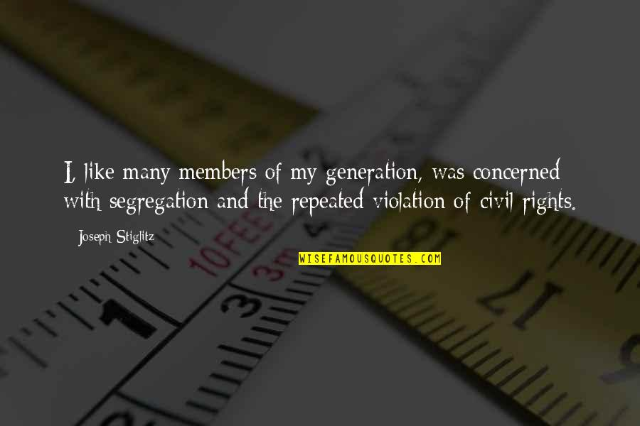 Violation Of Rights Quotes By Joseph Stiglitz: I, like many members of my generation, was
