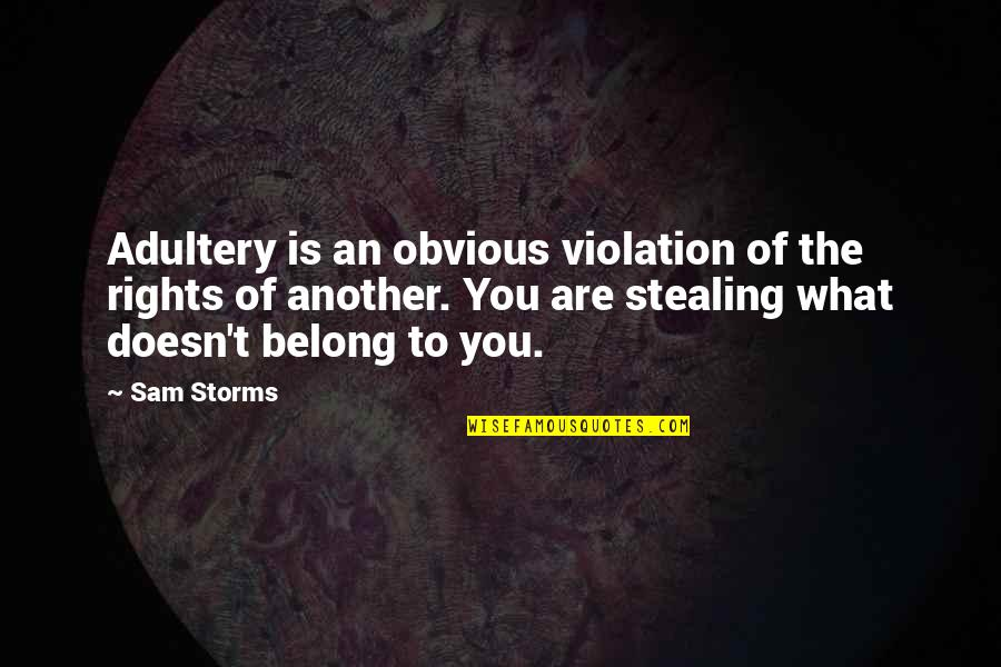 Violation Of Rights Quotes By Sam Storms: Adultery is an obvious violation of the rights