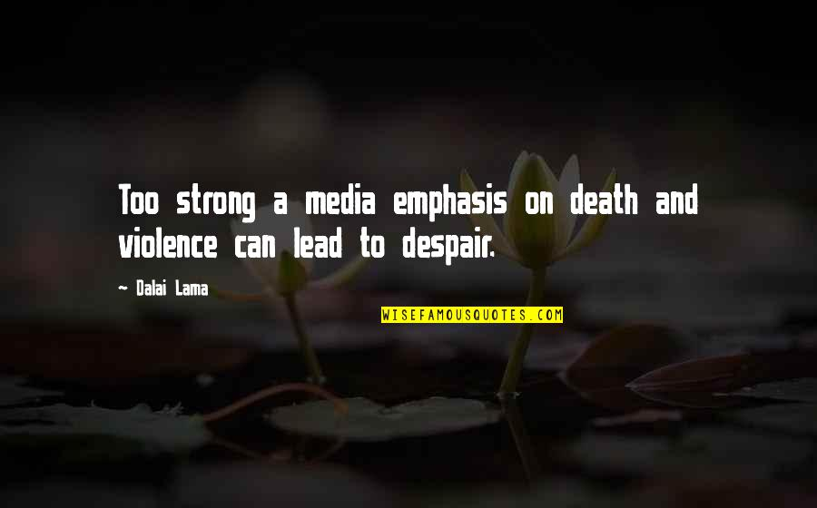 Violence In The Media Quotes By Dalai Lama: Too strong a media emphasis on death and