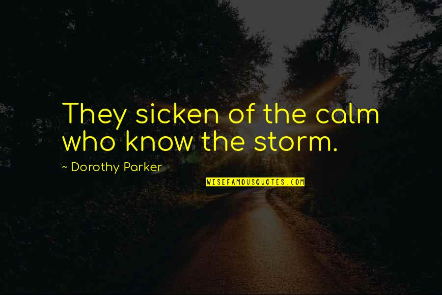 Violence In The Media Quotes By Dorothy Parker: They sicken of the calm who know the