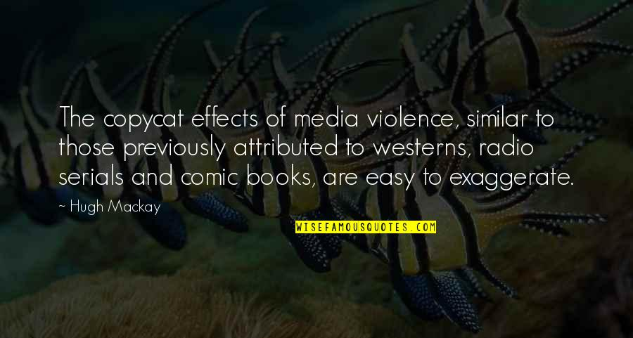 Violence In The Media Quotes By Hugh Mackay: The copycat effects of media violence, similar to
