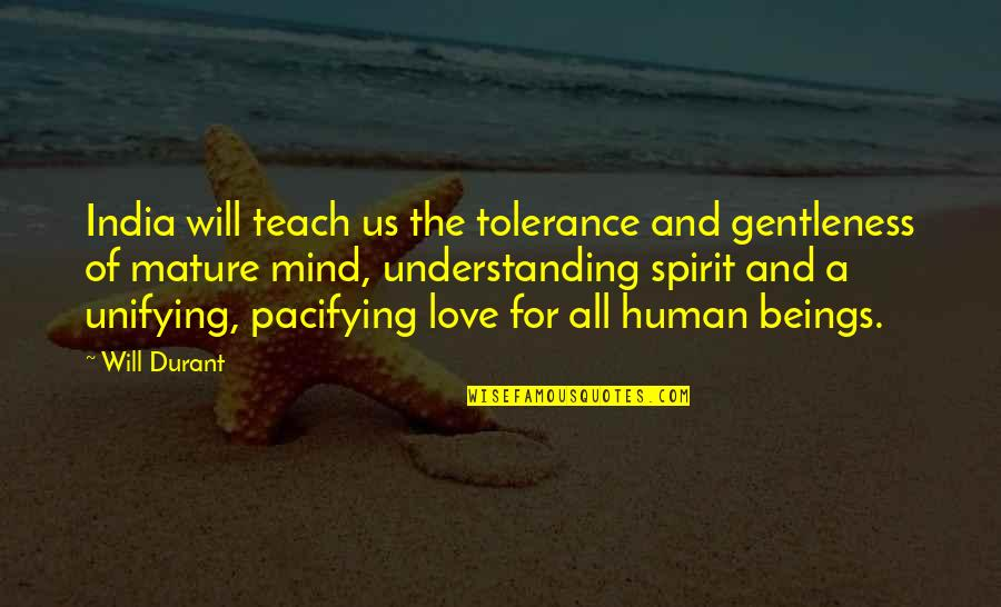 Violence In The Media Quotes By Will Durant: India will teach us the tolerance and gentleness