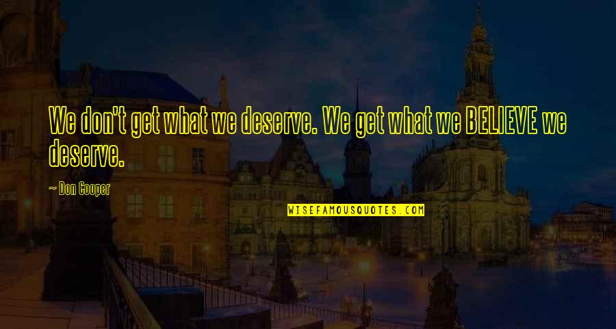 Violet Quotes Quotes By Don Cooper: We don't get what we deserve. We get