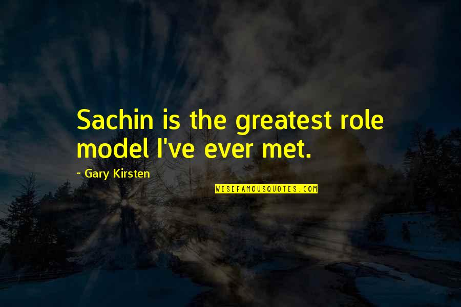 Violet Quotes Quotes By Gary Kirsten: Sachin is the greatest role model I've ever