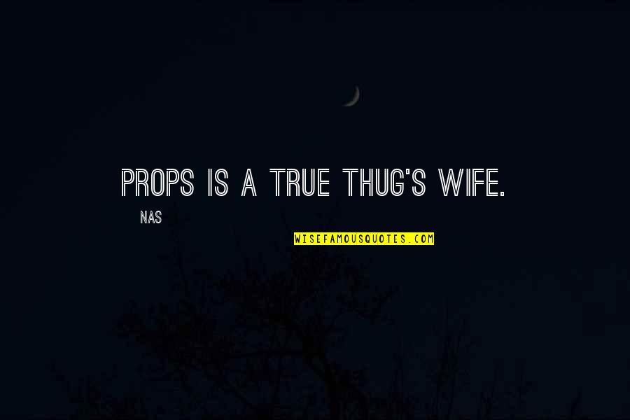 Violet Quotes Quotes By Nas: Props is a true thug's wife.