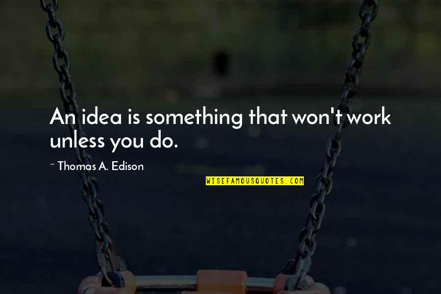Violet Quotes Quotes By Thomas A. Edison: An idea is something that won't work unless