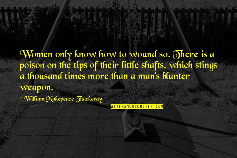 Violet Quotes Quotes By William Makepeace Thackeray: Women only know how to wound so. There