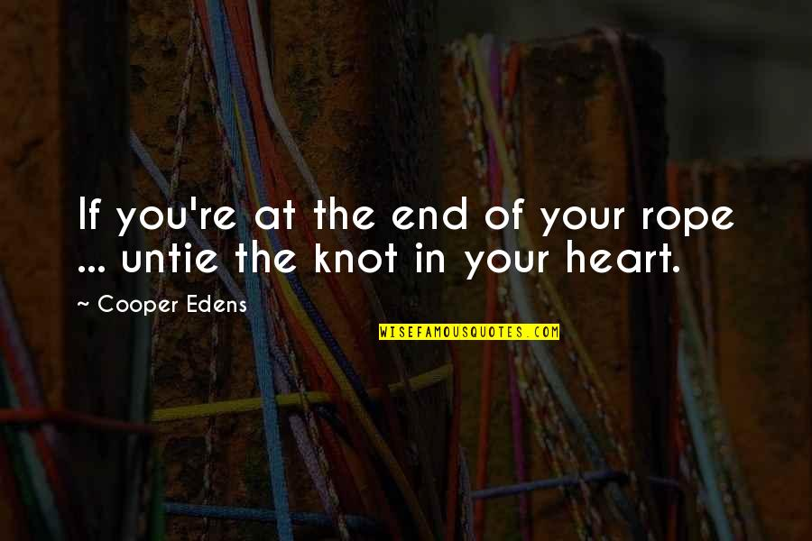 Violin Recital Quotes By Cooper Edens: If you're at the end of your rope